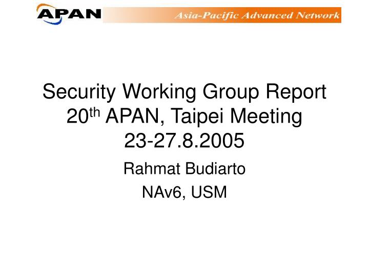 security working group report 20 th apan taipei meeting 23 27 8 2005