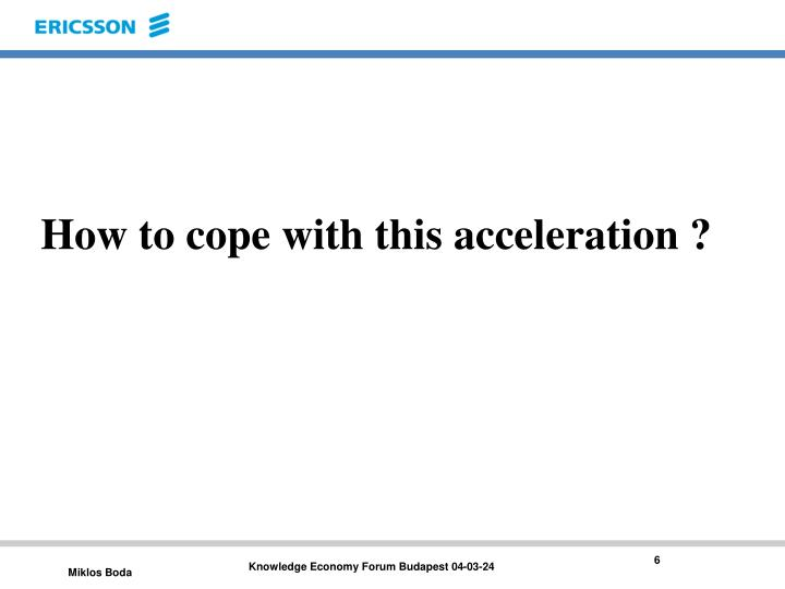 How to cope with this acceleration ?