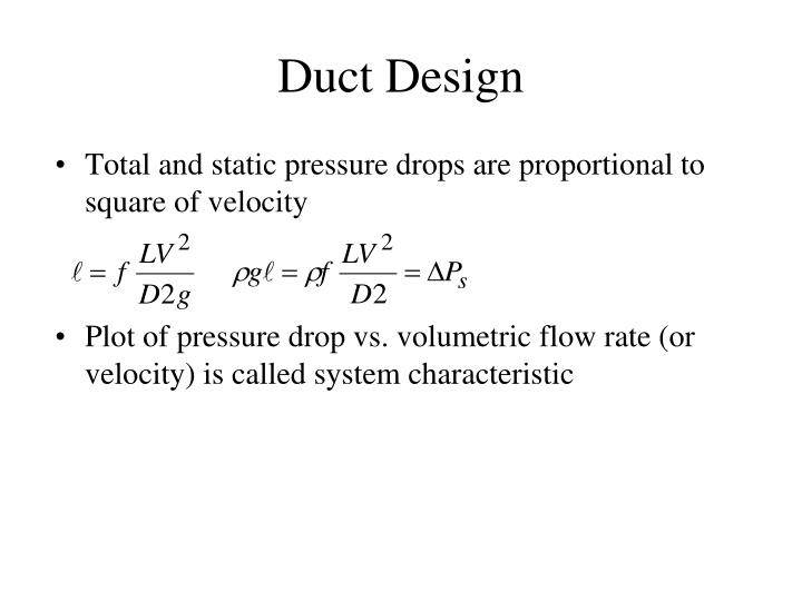 Total and static pressure drops are proportional to square of velocity