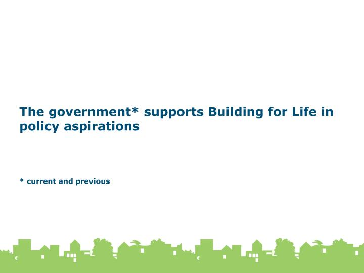 The government* supports Building for Life in policy aspirations