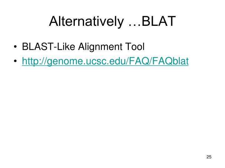 Alternatively …BLAT