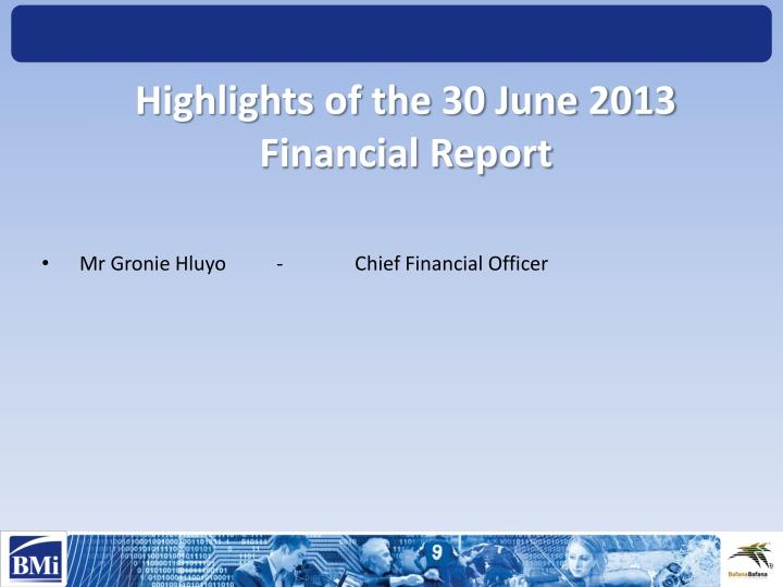 Highlights of the 30 June 2013 Financial Report