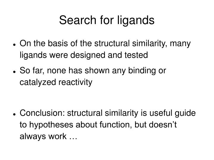 Search for ligands