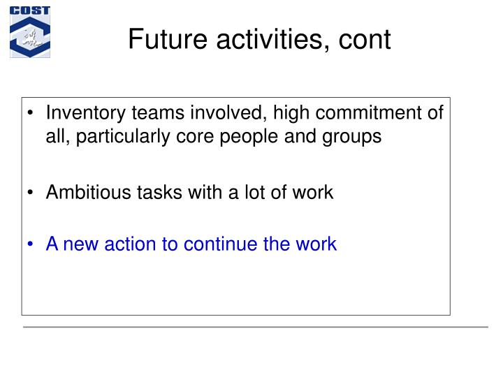 Future activities, cont