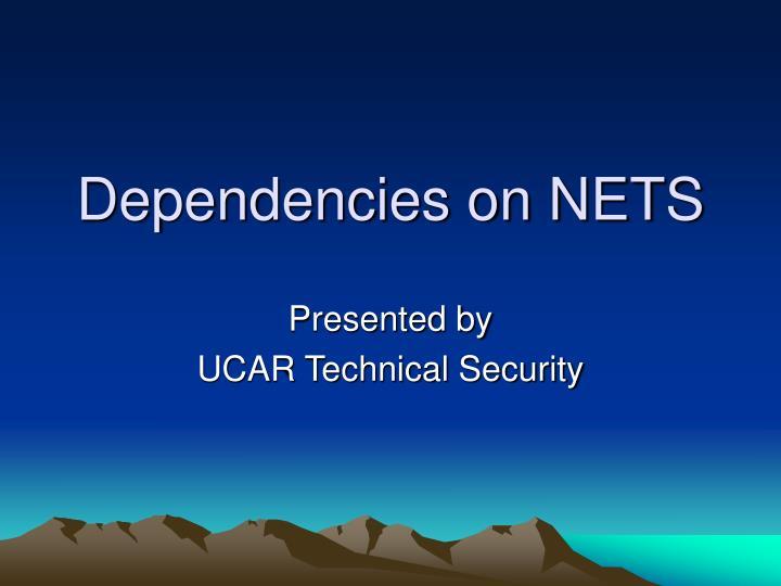 Dependencies on NETS