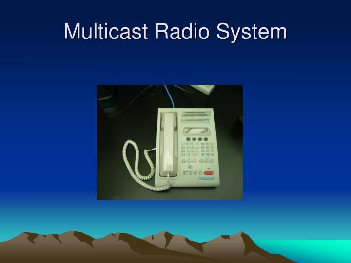 Multicast Radio System