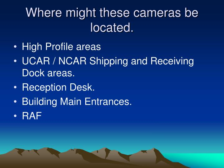 Where might these cameras be located.