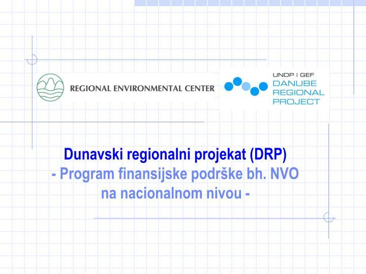 dunavski regionalni projekat drp program finansijske podr ke bh nvo na nacionalnom nivou