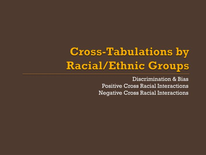 Cross-Tabulations by Racial/Ethnic Groups