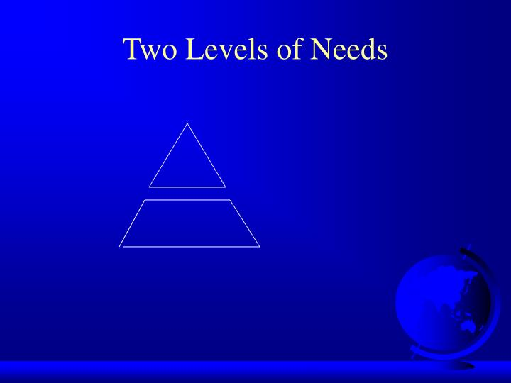 Two Levels of Needs