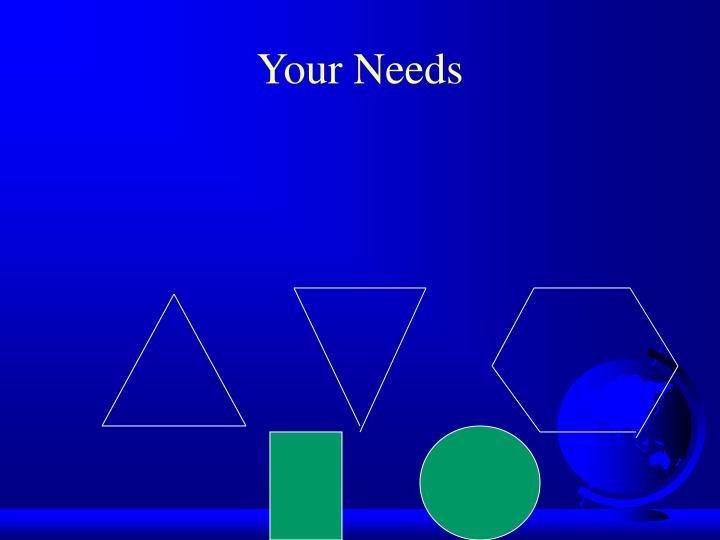 Your Needs