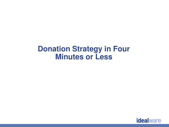 Donation Strategy in Four Minutes or Less