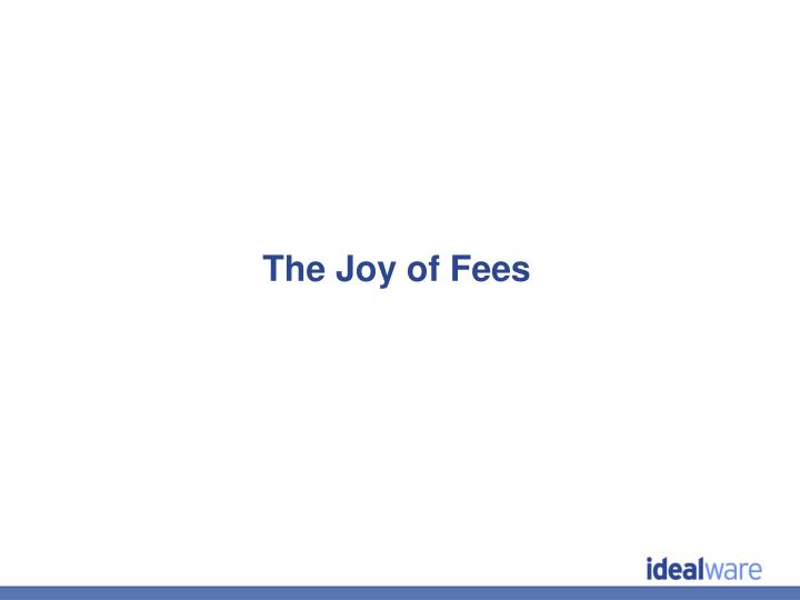 The Joy of Fees