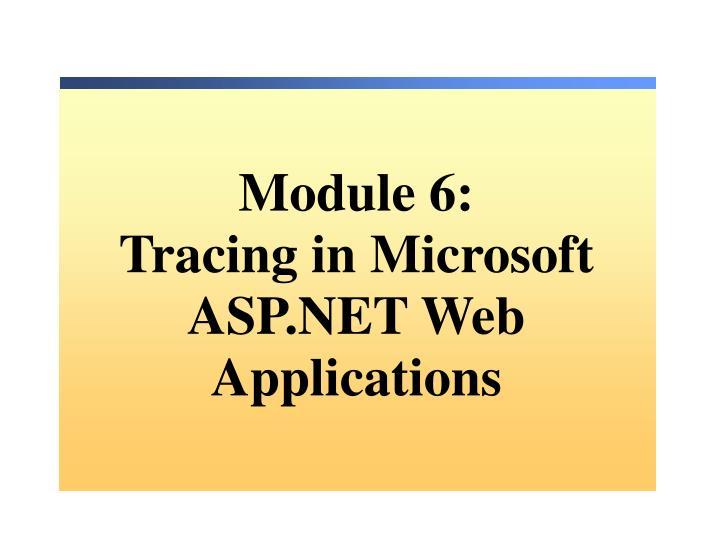 module 6 tracing in microsoft asp net web applications