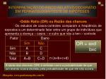 interpreta o do risco relativo oddsratio em perinatologia teste de hip teses18