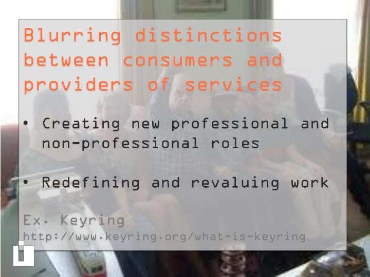 Blurring distinctions between consumers and providers of services