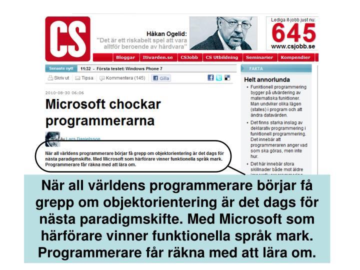 När all världens programmerare börjar få grepp om objektorientering är det dags för nästa paradigmskifte. Med Microsoft som härförare vinner funktionella språk mark. Programmerare får räkna med att lära om.