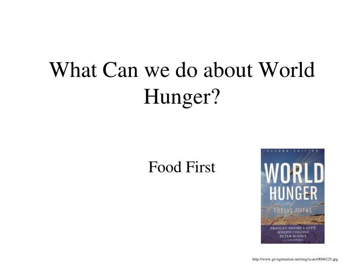 What Can we do about World Hunger?