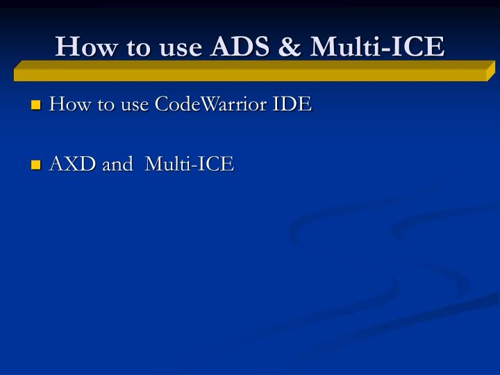 How to use ADS & Multi-ICE