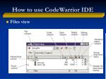 how to use codewarrior ide2