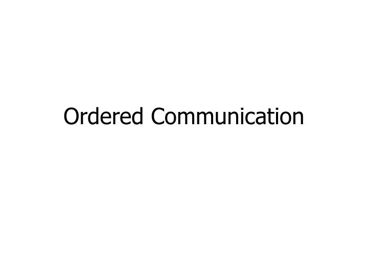 Ordered Communication