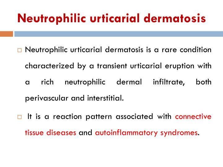 Neutrophilic urticarial dermatosis