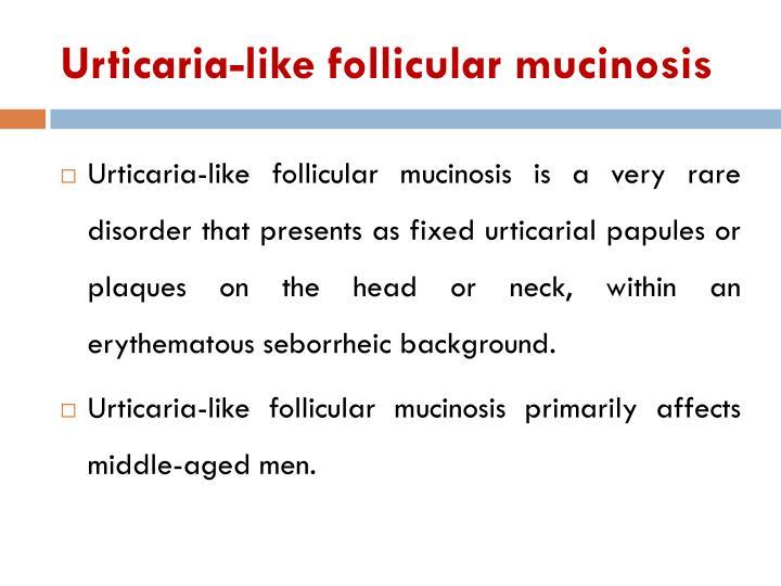 Urticaria-like follicular mucinosis