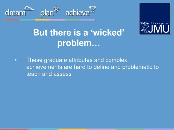 But there is a 'wicked' problem…