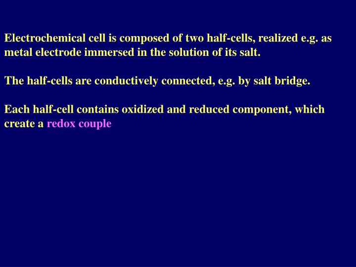 Electrochemical cell is composed of two half-cells, realized e.g. as