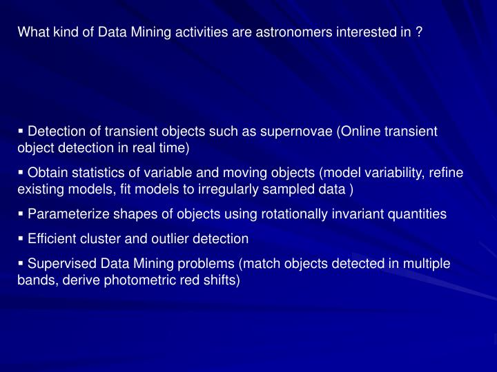 What kind of Data Mining activities are astronomers interested in ?