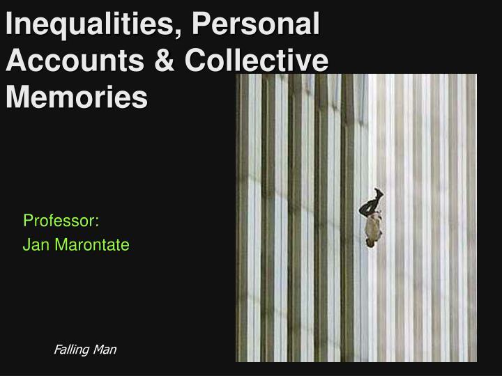 Inequalities, Personal Accounts & Collective Memories