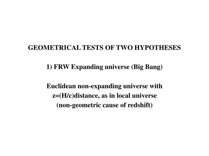 GEOMETRICAL TESTS OF TWO HYPOTHESES