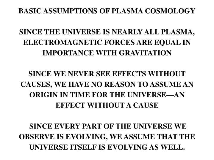 BASIC ASSUMPTIONS OF PLASMA COSMOLOGY