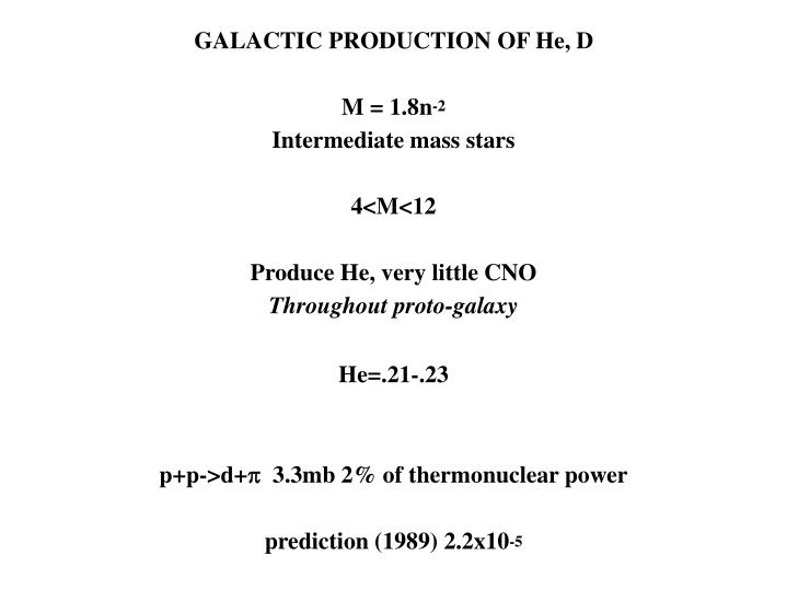 GALACTIC PRODUCTION OF He, D
