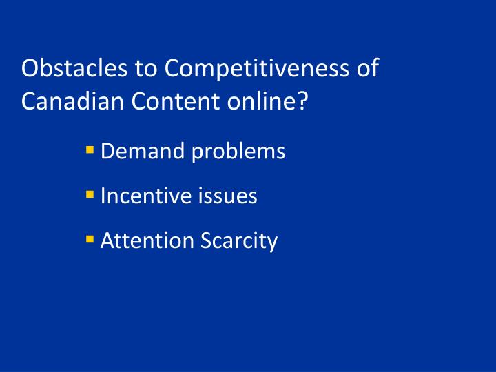 Obstacles to Competitiveness of Canadian Content online?
