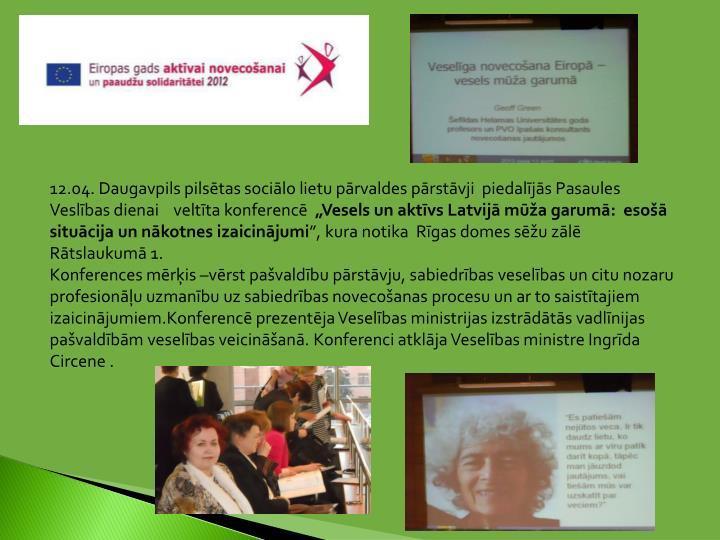 12.04. Daugavpils pilsētas sociālo lietu pārvaldes pārstāvji  piedalījās Pasaules  Veslības dienai    veltīta konferencē