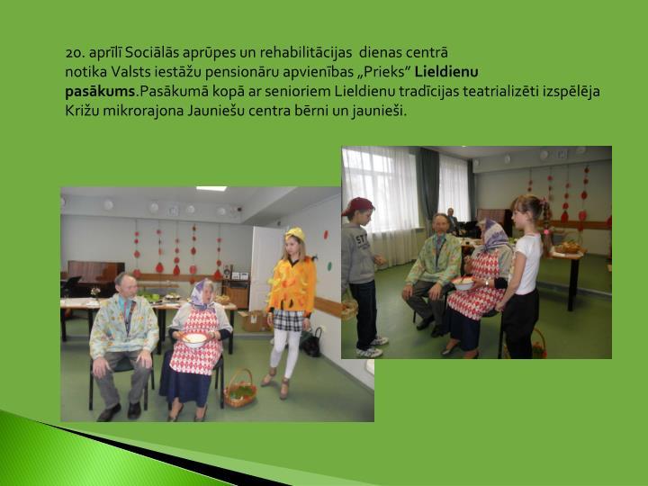 20. aprīlī Sociālās aprūpes un rehabilitācijas  dienas centrā