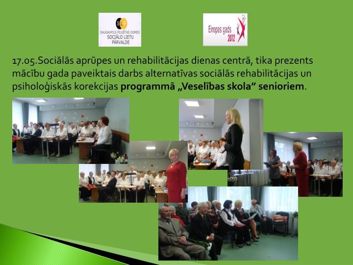 17.05.Sociālās aprūpes un rehabilitācijas dienas centrā, tika prezents mācību gada paveiktais darbs alternatīvas sociālās rehabilitācijas un psiholoģiskās korekcijas