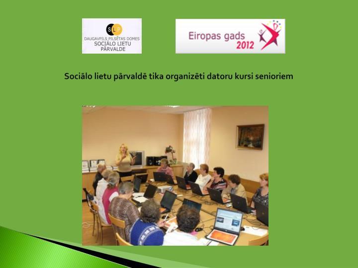 Sociālo lietu pārvaldē tika organizēti datoru kursi senioriem