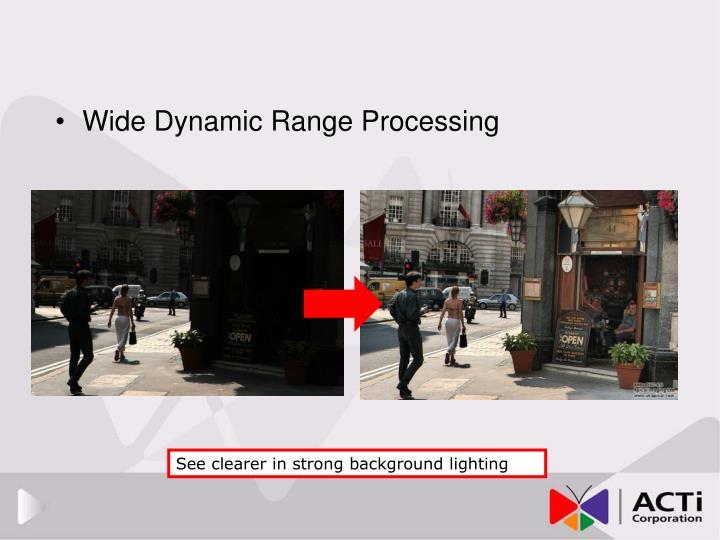 Wide Dynamic Range Processing