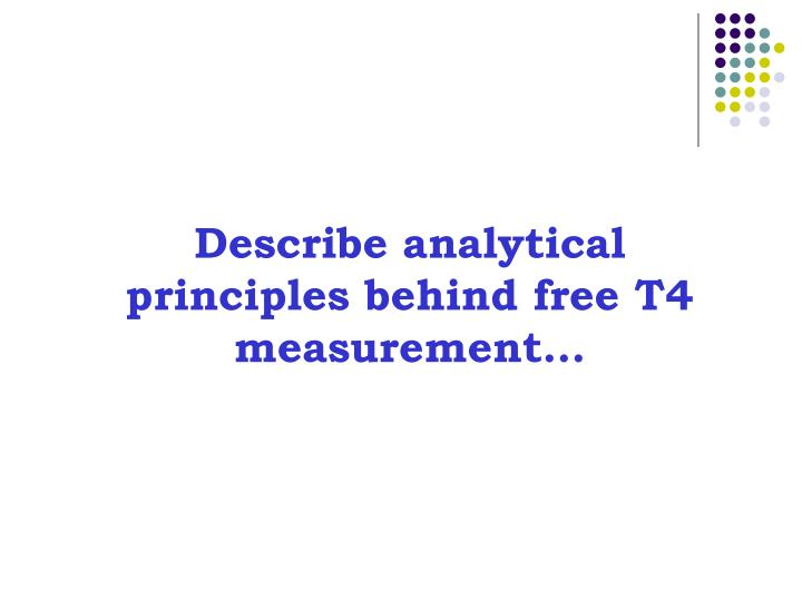 Describe analytical principles behind free T4 measurement…