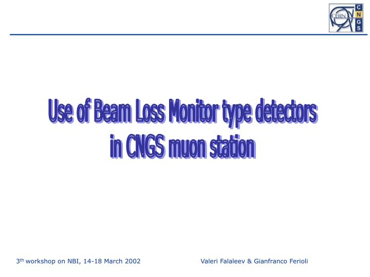 Use of Beam Loss Monitor type detectors