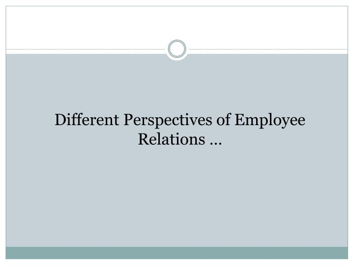 Different Perspectives of Employee Relations …