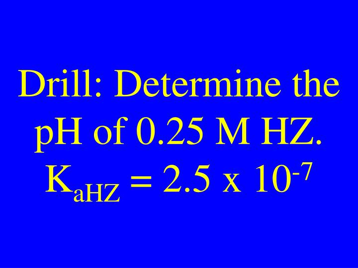 Drill determine the ph of 0 25 m hz k ahz 2 5 x 10 7