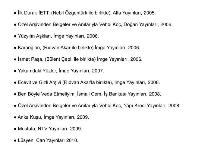 ● İlk Durak-İETT, (Nebil Özgentürk ile birlikte), Alfa Yayınları, 2005.