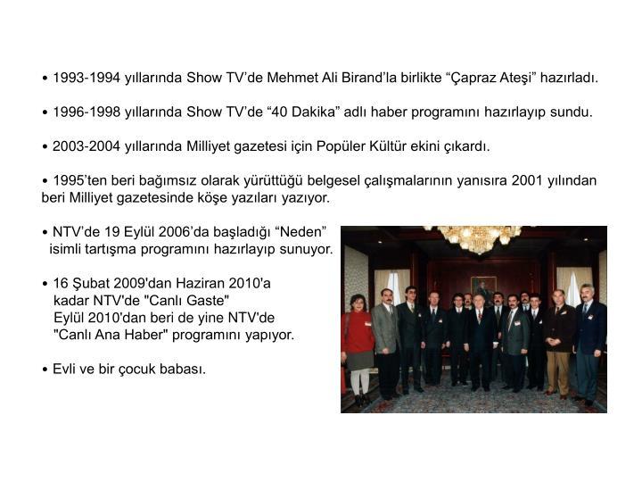 """1993-1994 yıllarında Show TV'de Mehmet Ali Birand'la birlikte """"Çapraz Ateşi"""" hazırladı."""