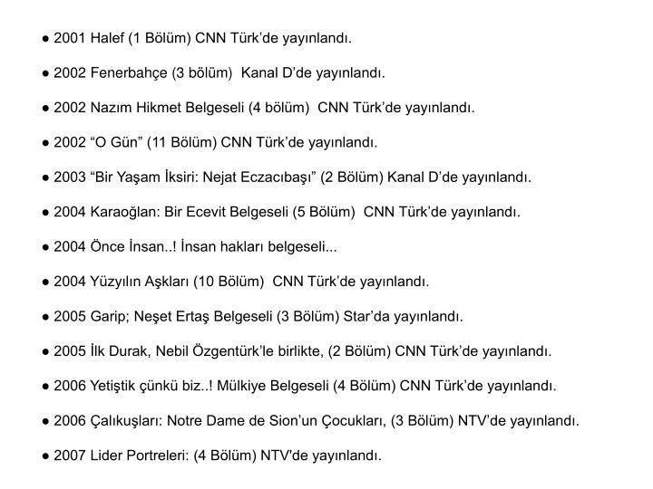 ● 2001 Halef (1 Bölüm) CNN Türk'de yayınlandı.