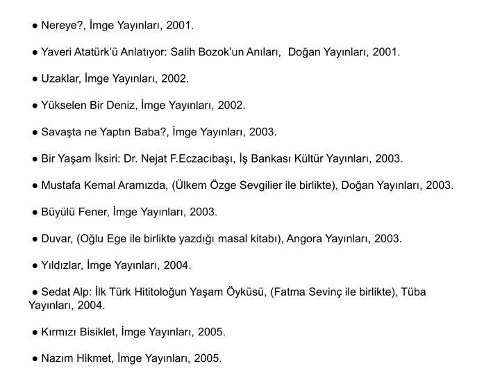 ● Nereye?, İmge Yayınları, 2001.