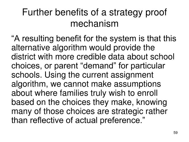Further benefits of a strategy proof mechanism