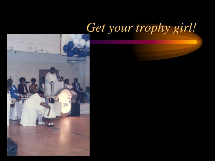 Get your trophy girl!